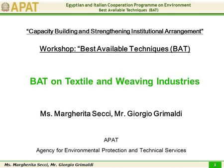 "Egyptian and Italian Cooperation Programme on Environment <strong>Best</strong> Available Techniques (BAT) Ms. Margherita Secci, Mr. Giorgio Grimaldi 1 Workshop: ""<strong>Best</strong>."