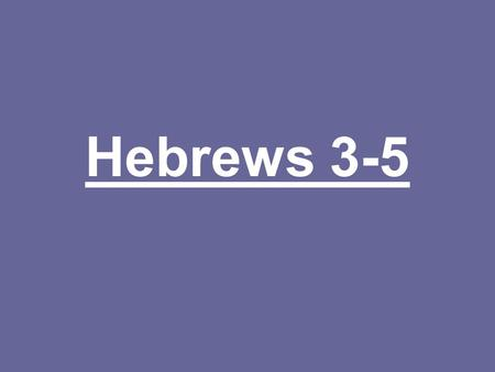 "Hebrews 3-5. Hebrews 3:1 ""Partakers of the heavenly calling."" NIV says an invitation that comes from heaven and leads to heaven! (I like it!) However,"