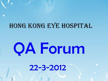 QA forum in HKEH HONG KONG EYE HOSPITAL QA Forum 22-3-2012.