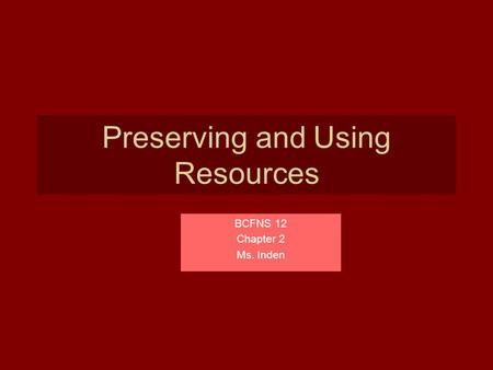 Preserving and Using Resources BCFNS 12 Chapter 2 Ms. Inden.