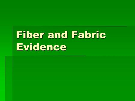 Fiber and Fabric Evidence