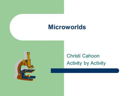 Microworlds Christi Cahoon Activity by Activity. Table of Contents – Observing a penny – Peanut Babies – Fabric Observations – Learning about Lenses –