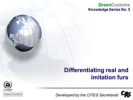 Differentiating real and imitation furs Developed by the CITES Secretariat GreenCustoms Knowledge Series No. 5.