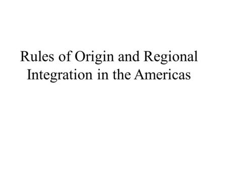 Rules of Origin and Regional Integration in the Americas.
