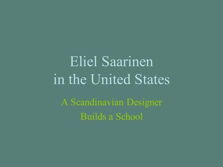 Eliel Saarinen in the United States A Scandinavian Designer Builds a School.