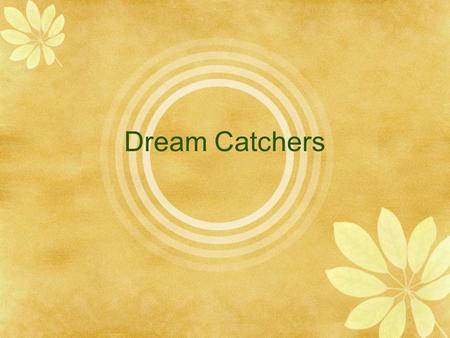Dream Catchers. What is a dream catcher? Dream catchers are arts and crafts of the Native American people. The original web dream catcher of the Ojibwa.