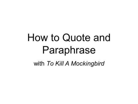 How to Quote and Paraphrase with To Kill A Mockingbird.