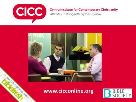 Www.cicconline.org. Purpose To enable Christians in 21 st century Wales to communicate with credibility, confidence and competence the message of the.