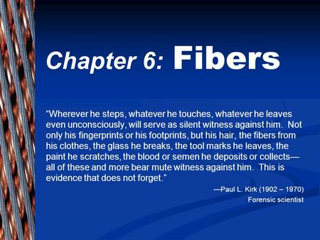 "Chapter 6: Fibers ""Wherever he steps, whatever he touches, whatever he leaves even unconsciously, will serve as silent witness against him. Not only his."