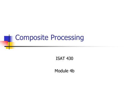 Composite Processing ISAT 430 Module 4b. ISAT 430 Module 4a Dr. Ken Lewis Spring 20012 Polymer Based Composites Preforms Powders or granules of polymer.
