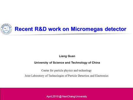 Recent R&D workon Micromegas detector Recent R&D work on Micromegas detector Liang Guan University of Science and Technology of China NanChang.