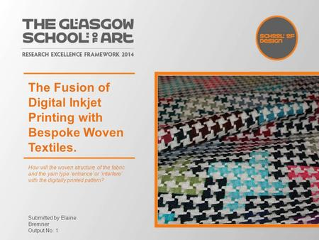 The Fusion of Digital Inkjet Printing with Bespoke Woven Textiles. How will the woven structure of the fabric and the yarn type 'enhance' or 'interfere'