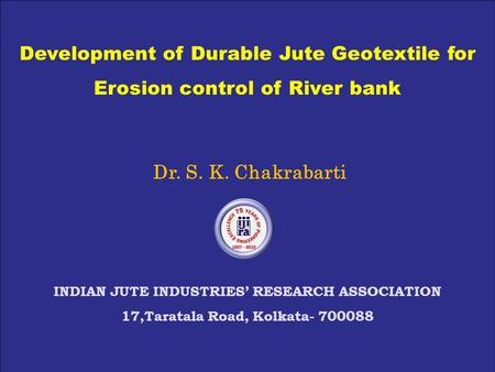 Dr. S. K. Chakrabarti INDIAN JUTE INDUSTRIES' RESEARCH ASSOCIATION
