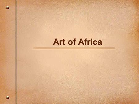 Art of Africa. Elements of the African Aesthetic Resemblance to a human being: African artists praise a carved figure by saying that it looks like a.