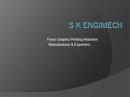 Flexo Graphic Printing Machine Manufacturer & Exporters.