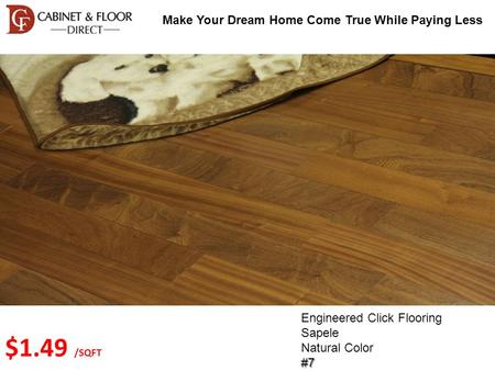 Make Your Dream Home Come True While Paying Less Engineered Click Flooring Sapele Natural Color#7 $1.49 /SQFT.