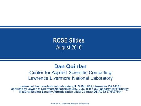 Lawrence Livermore National Laboratory ROSE Slides August 2010 Dan Quinlan Center for Applied Scientific Computing Lawrence Livermore National Laboratory.