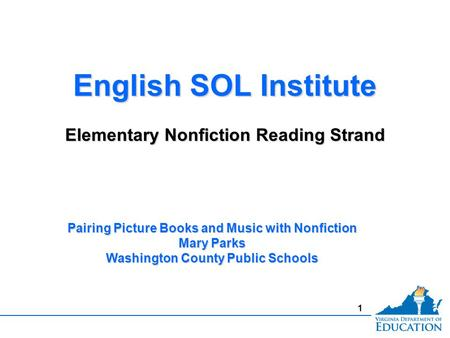 1 English SOL Institute Elementary Nonfiction Reading Strand English SOL Institute Elementary Nonfiction Reading Strand Pairing Picture Books and Music.