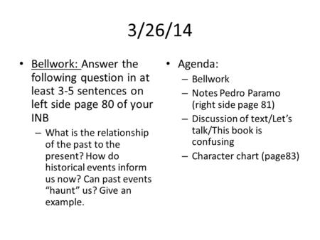 3/26/14 Bellwork: Answer the following question in at least 3-5 sentences on left side page 80 of your INB – What is the relationship of the past to the.