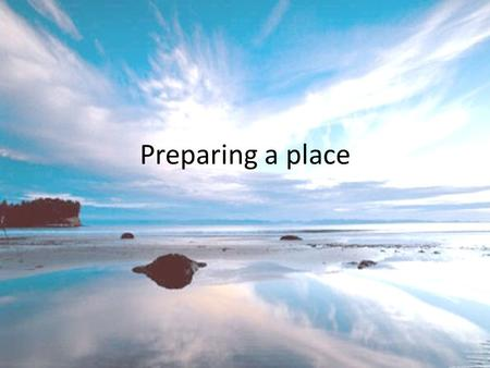 Preparing a place. Your going to preach the message As we start the campground, we want to make it a place that invites His presence. I'd like your ideas.