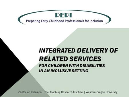 Integrated Delivery of Related Services for Children with Disabilities in an Inclusive Setting Center on Inclusion | The Teaching Research Institute |