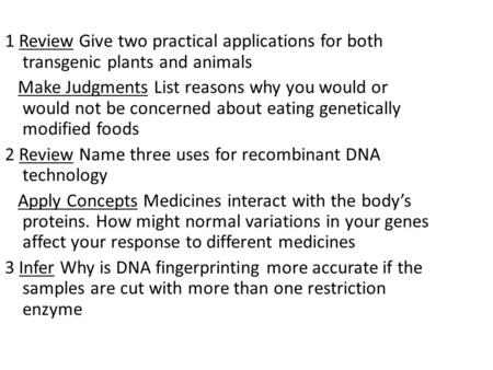 1 Review Give two practical applications for both transgenic plants and animals Make Judgments List reasons why you would or would not be concerned about.