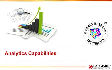 Analytics Capabilities. Content DATAMATICS' RESEARCH & ANALYTICS ADVANCE ANALYTICS CAPABILITIES OUR EXPERIENCES CONJOINT ANALYSIS RESEARCH TOOLS – SIMULATORS.
