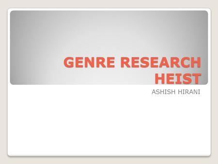 GENRE RESEARCH HEIST ASHISH HIRANI. WHAT IS A HEIST FILM?... A heist film is a film that has an intricate plot woven around a group of people trying to.