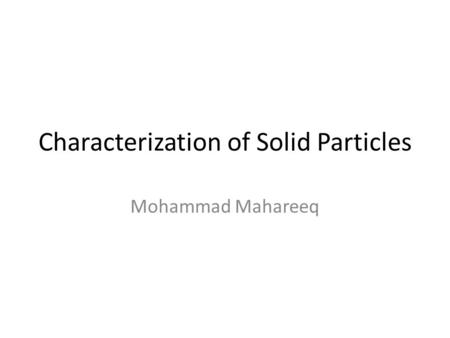 Characterization of Solid Particles Mohammad Mahareeq.