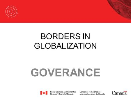 BORDERS IN GLOBALIZATION GOVERANCE. BORDERS IN GLOBALIZATION Borders are in parts: –Institutions and result from borderding policies –About people (inclusion.