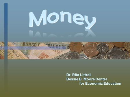 Dr. Rita Littrell Bessie B. Moore Center for Economic Education.