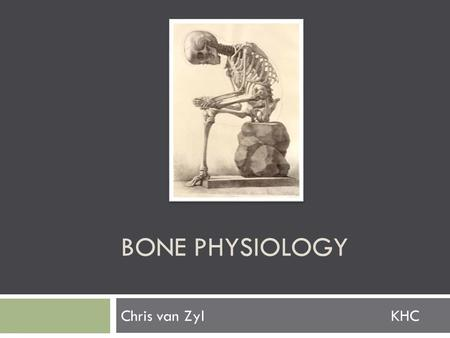 BONE PHYSIOLOGY Chris van ZylKHC. Physical Structure: Composed of cells and predominantly collagenous extracellular matrix (type I collagen) called osteoid.