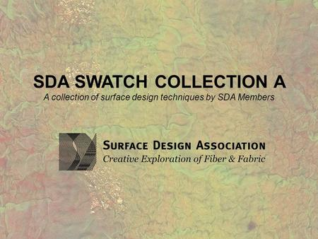 SDA SWATCH COLLECTION A A collection of surface design techniques by SDA Members.