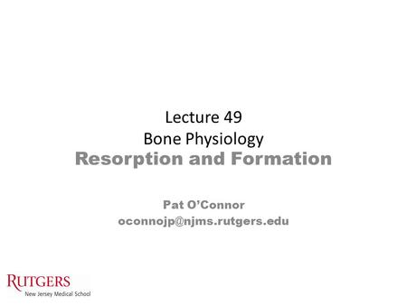 Lecture 49 Bone Physiology Resorption and Formation Pat O'Connor