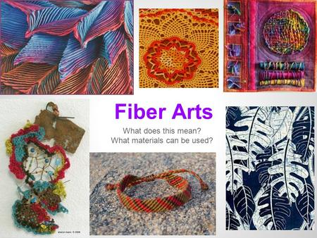 Fiber Arts What does this mean? What materials can be used?
