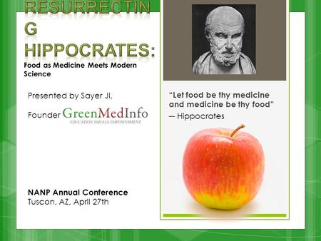 """Let food be thy medicine and medicine be thy food"" ― Hippocrates Presented by Sayer Ji, Founder of NANP Annual Conference Tuscon, AZ, April 27th."