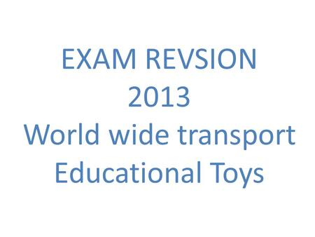 EXAM REVSION 2013 World wide transport Educational Toys.