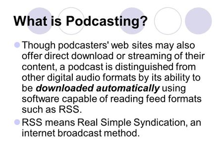 What is Podcasting? Though podcasters' web sites may also offer direct download or streaming of their content, a podcast is distinguished from other digital.