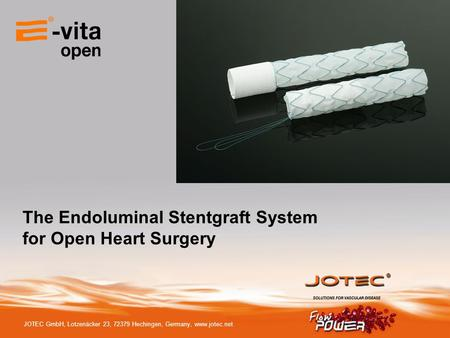 JOTEC GmbH, Lotzenäcker 23, 72379 Hechingen, Germany, www.jotec.net The Endoluminal Stentgraft System for Open Heart Surgery.