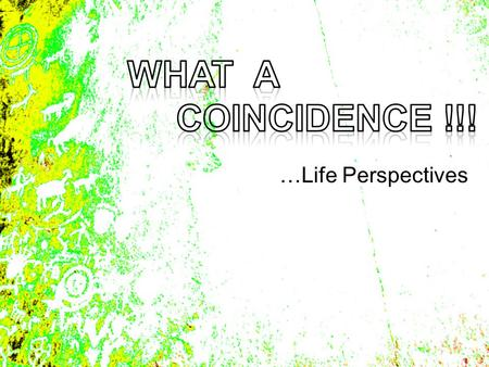 …Life Perspectives. Have you ever heard the Phrase…