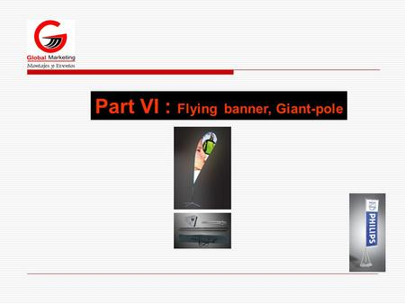 Part VI : Flying banner, Giant-pole. Flying banner Code:CDX-361 Price US$122.0/PCS; Size:2.5m Canvas carry bag Outer Carton Size (cm) :104x22x52 Package:1*5.