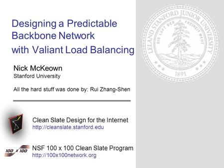 Clean Slate Design for the Internet  Designing a Predictable Backbone Network with Valiant Load Balancing NSF 100 x 100 Clean.