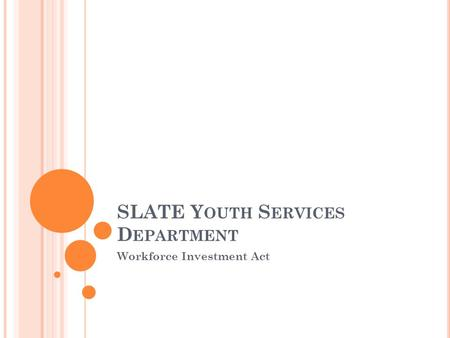 SLATE Y OUTH S ERVICES D EPARTMENT Workforce Investment Act.