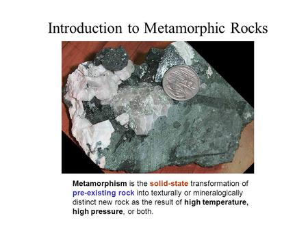 Introduction to Metamorphic Rocks Metamorphism is the solid-state transformation of pre-existing rock into texturally or mineralogically distinct new.
