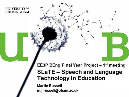 EE3P BEng Final Year Project – 1 st meeting SLaTE – Speech and Language Technology in Education Martin Russell