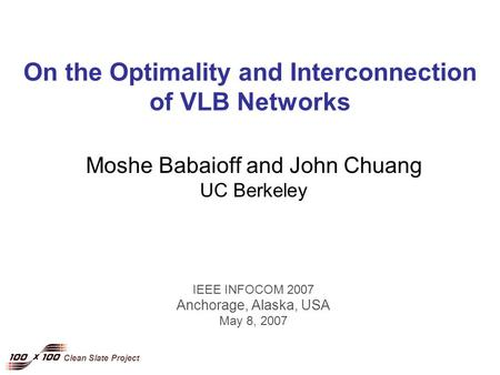 Clean Slate Project On the Optimality and Interconnection of VLB Networks Moshe Babaioff and John Chuang UC Berkeley IEEE INFOCOM 2007 Anchorage, Alaska,