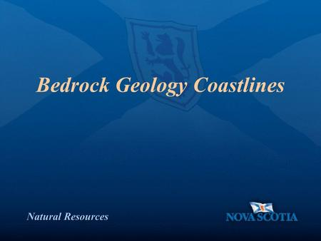 Natural Resources Bedrock Geology Coastlines. Natural Resources Nova Scotia Geology Precambrian to Carboniferous: undifferentiated intrusive rocks Precambrian: