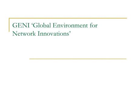 GENI 'Global Environment for Network Innovations'.