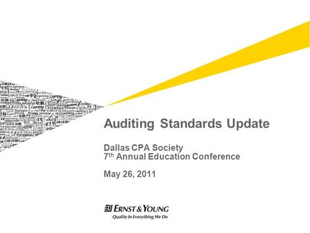 Auditing Standards Update Dallas CPA Society 7 th Annual Education Conference May 26, 2011.