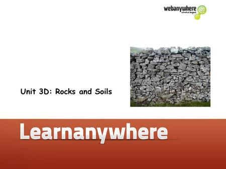 Unit 3D: Rocks and Soils. Rocks and Soils Unit 3D: Rocks and Soils Some useful words Slate – Marble – Chalk – Granite – Sand – Clay – Texture – how the.